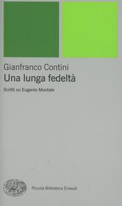 Libro Una lunga fedeltà. Scritti su Eugenio Montale Gianfranco Contini