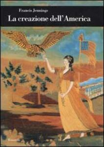 La creazione dell'America - Francis Jennings - copertina