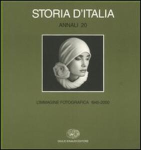 Storia d'Italia. Annali. Vol. 20: L'immagine fotografica (19452000). - 2