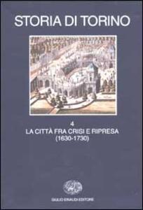 Storia di Torino. Vol. 4: La città fra crisi e ripresa (1630-1730). - copertina