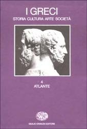 I greci. Storia, cultura, arte, società. Vol. 4: Atlante.
