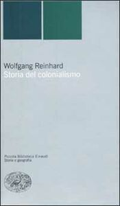Foto Cover di Storia del colonialismo, Libro di Wolfgang Reinhard, edito da Einaudi