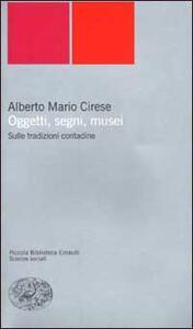 Oggetti, segni, musei. Sulle tradizioni contadine - Alberto M. Cirese - copertina