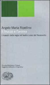 Libro Il trucco e l'anima. I maestri della regia nel teatro russo del Novecento Angelo M. Ripellino
