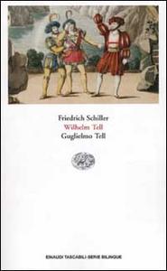 Libro Guglielmo Tell-Wilhelm Tell. Testo originale a fronte Friedrich Schiller