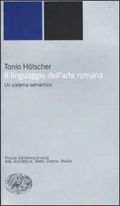 Libro Il linguaggio dell'arte romana. Un sistema semantico Tonio Hölscher