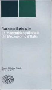 Libro La modernità squilibrata del Mezzogiorno d'Italia Francesco Barbagallo