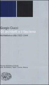 Foto Cover di Gli architetti e il fascismo. Architettura e città 1922-1944, Libro di Giorgio Ciucci, edito da Einaudi