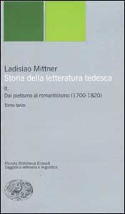 Storia della letteratura tedesca. Vol. 2: Dal pietismo al romanticismo (1700-1820). - Ladislao Mittner - copertina