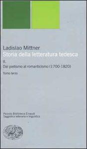 Libro Storia della letteratura tedesca. Vol. 2: Dal pietismo al romanticismo (1700-1820). Ladislao Mittner