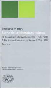 Storia della letteratura tedesca. Vol. 3\2: Dal realismo alla sperimentazione (1890-1970). Dal fine secolo alla sperimentazione (1890-1970). - Ladislao Mittner - copertina