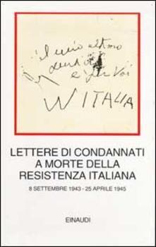 Winniearcher.com Lettere di condannati a morte della Resistenza italiana. 8 settembre 1943-25 aprile 1945 Image