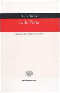 Libro Carlo Porta. Cinquant'anni di lavori in corso Dante Isella
