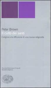 Il culto dei santi. L'origine e la diffusione di una nuova religiosità - Peter Brown - copertina