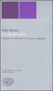 Foto Cover di Il culto dei santi. L'origine e la diffusione di una nuova religiosità, Libro di Peter Brown, edito da Einaudi