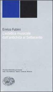 Libro L' estetica musicale dall'antichità al Settecento Enrico Fubini
