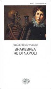 Libro Shakespea Re di Napoli Ruggero Cappuccio