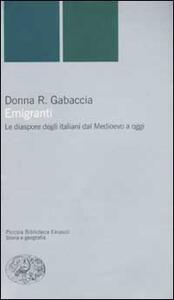 Emigranti. Le diaspore degli italiani dal Medioevo a oggi - Donna R. Gabaccia - copertina