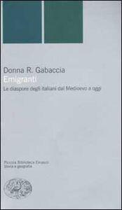 Libro Emigranti. Le diaspore degli italiani dal Medioevo a oggi Donna R. Gabaccia