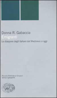Emigranti. Le diaspore degli italiani dal Medioevo a oggi