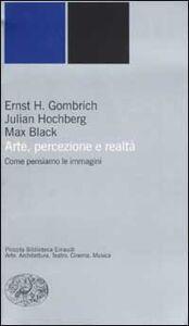 Libro Arte, percezione e realtà. Come pensiamo le immagini Ernst H. Gombrich , Julian Hochberg , Max Black