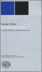 La forma del tempo. La storia dell'arte e la storia delle cose - George Kubler - copertina