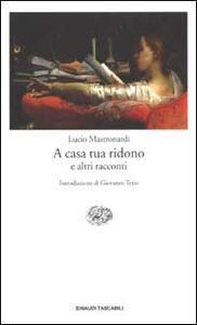 A casa tua ridono e altri racconti - Lucio Mastronardi - copertina