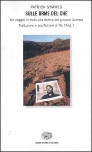 Sulle orme del Che. Un viaggio in moto alla ricerca del giovane Guevara - Patrick Symmes - copertina