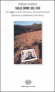 Foto Cover di Sulle orme del Che. Un viaggio in moto alla ricerca del giovane Guevara, Libro di Patrick Symmes, edito da Einaudi