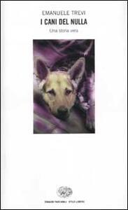 I cani del nulla. Una storia vera - Emanuele Trevi - copertina