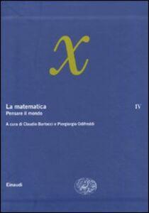 Libro La matematica. Vol. 4: Pensare il mondo.