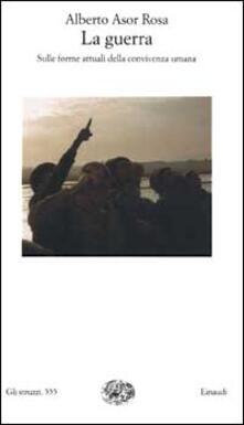 La guerra. Sulle forme attuali della convivenza umana - Alberto Asor Rosa - copertina