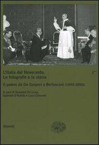 L' Italia del Novecento. Le fotografie e la storia. Vol. 1\2: Il potere da De Gasperi a Berlusconi (1945-2000). - copertina