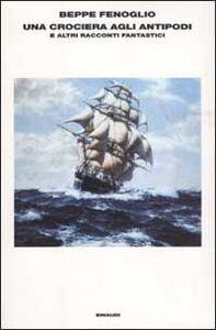 Foto Cover di Una crociera agli antipodi e altri racconti fantastici, Libro di Beppe Fenoglio, edito da Einaudi