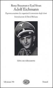 Adolf Eichmann. Il gerarca nazista che organizzò lo sterminio degli ebrei. Con videocassetta - Rony Braumam,Eyal Sivan - copertina
