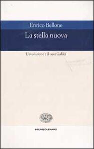Libro La stella nuova. L'evoluzione e il caso Galilei Enrico Bellone