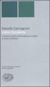 Foto Cover di L' altro Occidente. L'America Latina dall'invasione europea al nuovo millennio, Libro di Marcello Carmagnani, edito da Einaudi