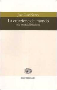 La creazione del mondo o la mondializzazione - Jean-Luc Nancy - copertina