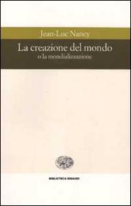 Libro La creazione del mondo o la mondializzazione Jean-Luc Nancy