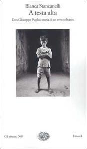 A testa alta. Don Giuseppe Puglisi: storia di un eroe solitario - Bianca Stancanelli - copertina
