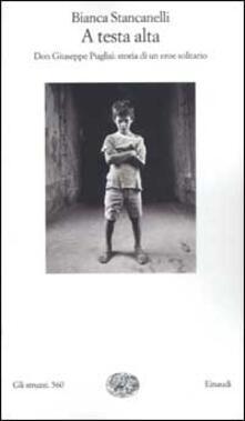 A testa alta. Don Giuseppe Puglisi: storia di un eroe solitario.pdf