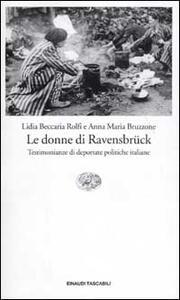 Le donne di Ravensbrück. Testimonianze di deportate politiche italiane - Lidia Beccaria Rolfi,Anna M. Bruzzone - copertina