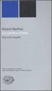 Libro La camera chiara. Nota sulla fotografia Roland Barthes
