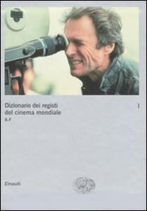 Dizionario dei registi del cinema mondiale. Vol. 1: A-F. - copertina