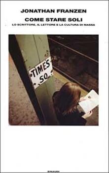 Come stare soli. Lo scrittore, il lettore e la cultura di massa