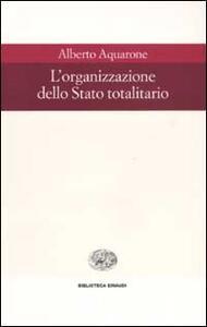 L' organizzazione dello Stato totalitario - Alberto Aquarone - copertina