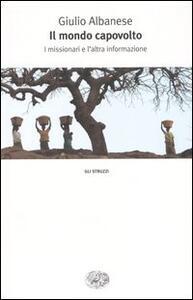 Il mondo capovolto. I missionari e l'altra informazione - Giulio Albanese - copertina