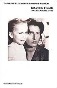 Madri e figlie. Una relazione a tre - Caroline Eliacheff,Nathalie Heinich - copertina