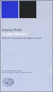 La bella maniera. Artisti del Cinquecento tra regola e licenza - Antonio Pinelli - copertina