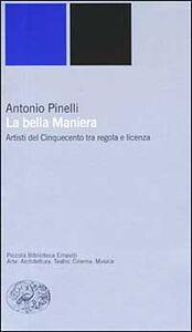 Foto Cover di La bella maniera. Artisti del Cinquecento tra regola e licenza, Libro di Antonio Pinelli, edito da Einaudi